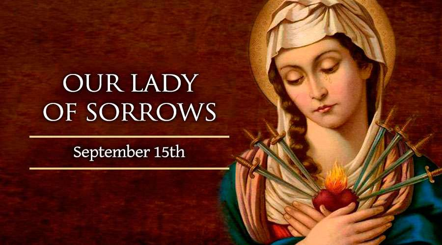 Saint of the day: Our Lady of Sorrows
